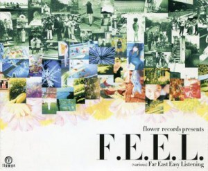 Various Artists / F.E.E.L. - Far East Easy Listening (Flower Records - FLRC 002)